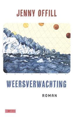 Jenny Offill, Weersverwachting (vert. Roos van de Wardt) (De Geus 2020), 240 blz.