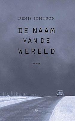 Denis Johnson, De naam van de wereld (vert. Peter Bergsma) (Uitgeverij Koppernik 2020), 136 blz.