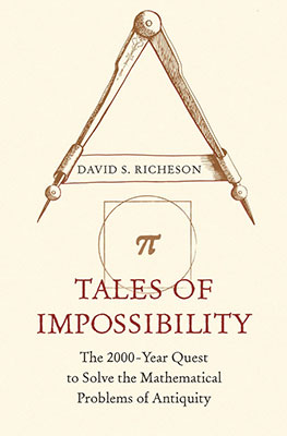 David S. Richeson, Tales of Impossibility: The 2000-Year Quest to Solve the Mathematical Problems of Antiquity (Princeton University Press 2019), 456 blz.