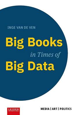 Inge van de Ven, Big Books in Times of Big Data (Leiden University Press 2019), 300 blz.