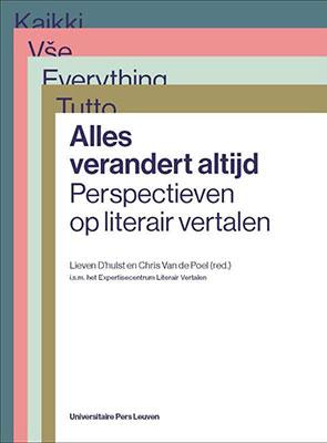 Lieven D'Hulst & Chris Van de Poel (reds.), Alles verandert altijd: perspectieven op literair vertalen (Universitaire Pers Leuven 2019), 278 blz.