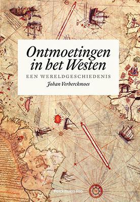 Johan Verberckmoes, Ontmoetingen in het Westen: een wereldgeschiedenis (Pelckmans Pro 2019), 358 blz.