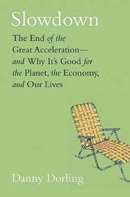 Danny Dorling, Slowdown: The End of the Great Acceleration—and Why it's Good for the Planet, the Economy, and Our Lives (Yale University Press 2020), 373 blz.