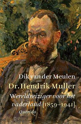 Dik van der Meulen, Dr. Hendrik Muller: wereldreiziger voor het vaderland (1859-1941) (Querido 2020), 488 blz.