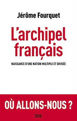 Jérôme Fourquet, L'archipel français: naissance d'une nation multiple et divisée (Seuil 2019), 384 blz.