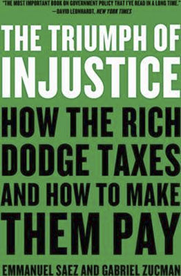 Emmanuel Saez & Gabriel Zucman, The Triumph of Injustice: How the Rich Dodge Taxes and How to Make Them Pay (W.W. Norton 2019), 284 blz.