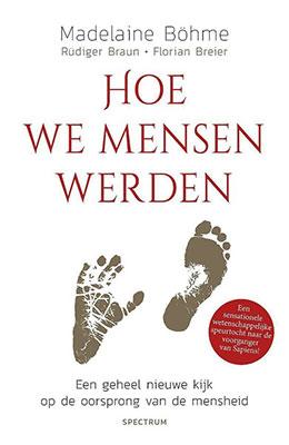 Madeleine Böhme, Rüdiger Braun & Florian Breier, Hoe we mensen werden: een geheel nieuwe kijk op de oorsprong van de mensheid (Het Spectrum 2020), 268 blz.