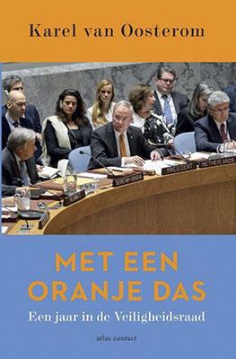 Karel van Oosterom, Met een oranje das: een jaar in de Veiligheidsraad (Atlas Contact 2020), 256 blz.