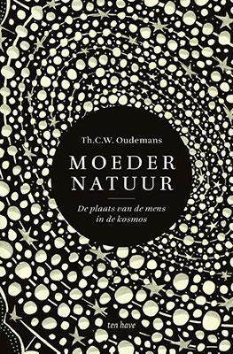 Th. C.W. Oudemans, Moeder Natuur: de plaats van de mens in de kosmos (Ten Have 2020), 352 blz.