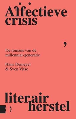 Hans Demeyer en Sven Svite, Affectieve crisis, literair herstel: De romans van de millennial-generatie (Amsterdam University Press, 2020), 336 blz.