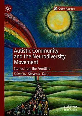 Steven K. Kapp (red.), Autistic Community and the Neurodiversity Movement: Stories from the Frontline (Palgrave Macmillan 2019), 330 blz.
