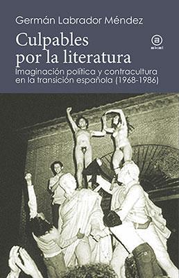 Germán Labrador Méndez, Culpables por la literatura: Imaginación política y contracultura en la transición española (1968-1986) (Ediciones Akal 2017), 672 blz.