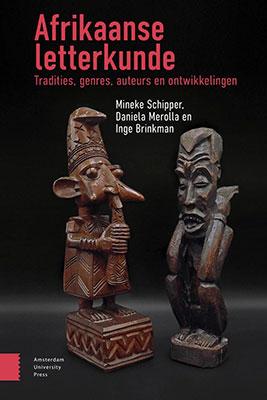 Mineke Schipper, Daniela Merolla & Inge Brinkman, Afrikaanse letterkunde: tradities, genres, auteurs en ontwikkelingen (Amsterdam University Press 2019), 420 blz.