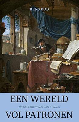 Rens Bod, Een wereld vol patronen: de geschiedenis van kennis (Prometheus 2019), 480 blz.
