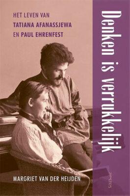 Margriet van der Heijden, Denken is verrukkelijk: het leven van Tatiana Afanassjewa en Paul Ehrenfest (Prometheus 2021), 432 blz.