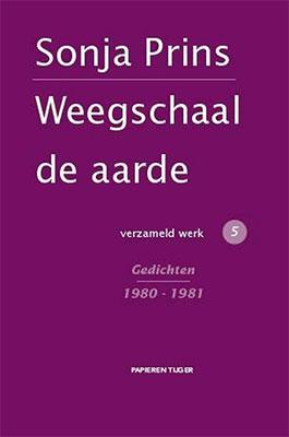 Sonja Prins, Weegschaal de aarde: Verzameld werk 5: Gedichten 1980-1981 (Papieren Tijger 2016), 450 blz.