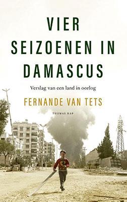 Fernande van Tets, Vier Seizoenen in Damascus: verslag van een land in oorlog (Thomas Rap 2020), 368 blz.