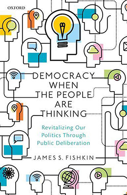 James S. Fishkin, Democracy When the People are Thinking: Revitalizing Our Politics Through Public Deliberation (Oxford University Press 2018), 272 blz.