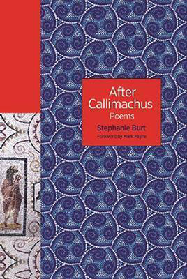Stephanie Burt, After Callimachus: Poems (Princeton University Press 2020), 202 blz.