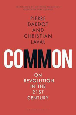 Pierre Dardot & Christian Laval,Common: On Revolution in the 21st Century (vert. Matthew MacLellan, Bloomsbury 2019), 496 blz.
