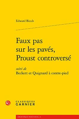 Edward Bizub, Faux pas sur les pavés, Proust controversé: suivi de Beckett et Quignard à contre-pied (Classiques Garnier 2020), 469 blz.