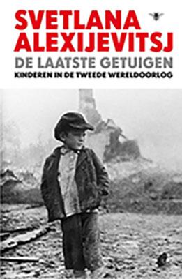 Svetlana Alexijevitsj, De laatste getuigen: kinderen in de Tweede Wereldoorlog (vert. Jan Robert Braat, De Bezige Bij 2018), 256 blz.