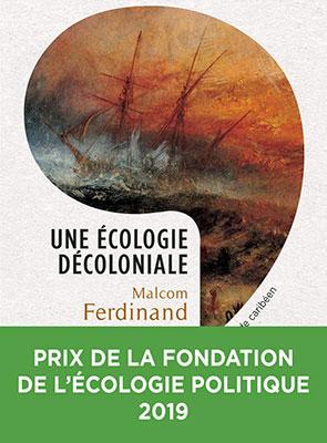 Malcom Ferdinand, Une écologie décoloniale: penser l'écologie depuis le monde caribéen (Seuil 2019), 461 blz.