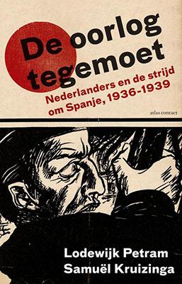 Lodewijk Petram & Samuël Kruizinga, De oorlog tegemoet: Nederlanders en de strijd om Spanje, 1936-1939 (Atlas Contact 2020), 352 blz.