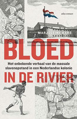 Marjoleine Kars, Bloed in de rivier: Het onbekende verhaal van de massale slavenopstand in een Nederlandse kolonie (Atlas Contact 2021), 384 blz.