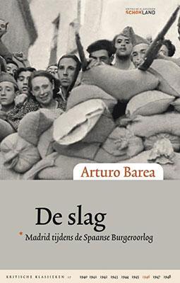 Arturo Barea, De slag: Madrid tijdens de Spaanse Burgeroorlog (vert. Roland Fagel, Schokland), 420 blz.