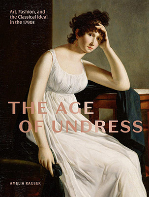 Amelia Rauser, The Age of Undress: Art, Fashion, and the Classical Ideal in the 1790s (Yale University Press 2020), 216 blz.