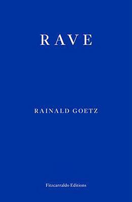 Rainald Goetz, Rave (vert. Adrian Nathan West, Fitzcarraldo Editions 2020, 264 blz.