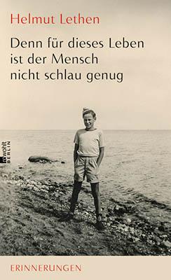 Helmut Lethen, Denn für dieses Leben ist der Mensch nicht schlau genug (Rowohlt 2020), 383 blz.