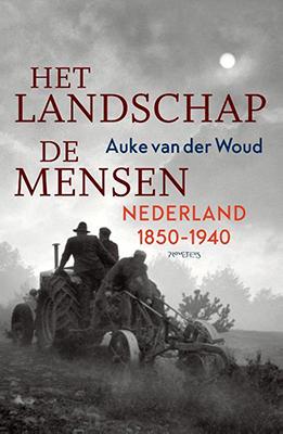 Auke van der Woud, Het landschap, de mensen: Nederland 1850-1940 (Prometheus 2020), 448 blz.