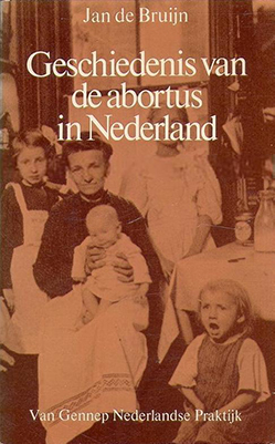 Jan de Bruijn, Geschiedenis van de abortus in Nederland: een analyse van opvattingen en discussies 1600-1979 (Van Gennep 1979), 330 blz.