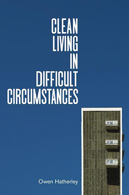 Owen Hatherley, Clean Living in Difficult Circumstances: Finding a Home in the Ruins of Modernism (Verso 2021), 336 blz.