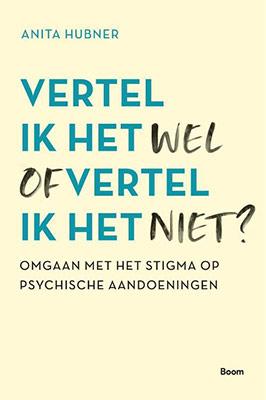 Anita Hubner, Vertel ik het wel of vertel ik het niet? Omgaan met het stigma op psychische aandoeningen (Boom 2021), 176 blz.