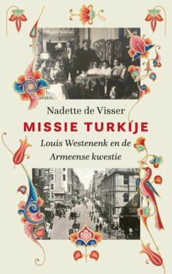 Nadette de Visser, Missie Turkije: Louis Westenenk en de Armeense kwestie (Querido 2021), 472 blz.