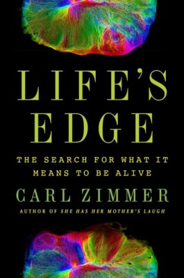 Carl Zimmer, Life's Edge: The Search for What It Means to Be Alive (Dutton 2021), 368 blz.