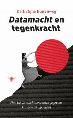 Kathalijne Buitenweg, Datamacht en tegenkracht: hoe we de macht over onze gegevens kunnen terugkrijgen (De Bezige Bij 2021), 208 blz.