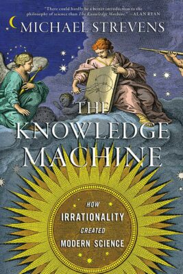Michael Strevens, The Knowledge Machine: How Irrationality Created Modern Science (W.W. Norton 2020), 368 blz.