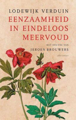 Lodewijk Verduin, Eenzaamheid in eindeloos meervoud: het oeuvre van Jeroen Brouwers (Atlas Contact 2021), 256 blz.
