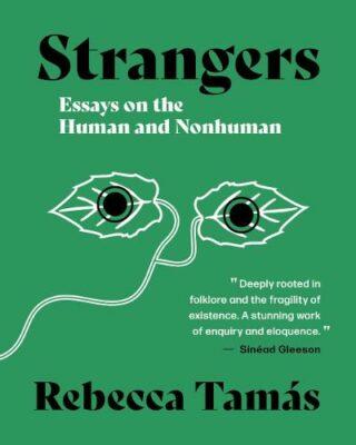 Rebecca Tamás, Strangers: Essays on the Human and the Nonhuman (Makina Books 2020), 114 blz.